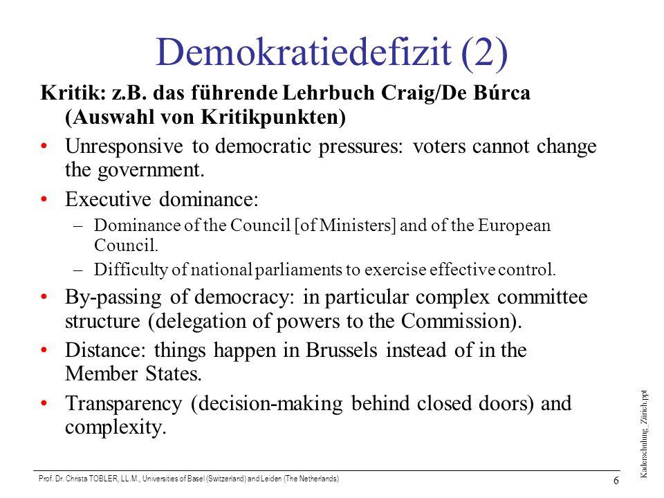 Demokratiedefizit (2) Kritik: z.B. das führende Lehrbuch Craig/De Búrca (Auswahl von Kritikpunkten)