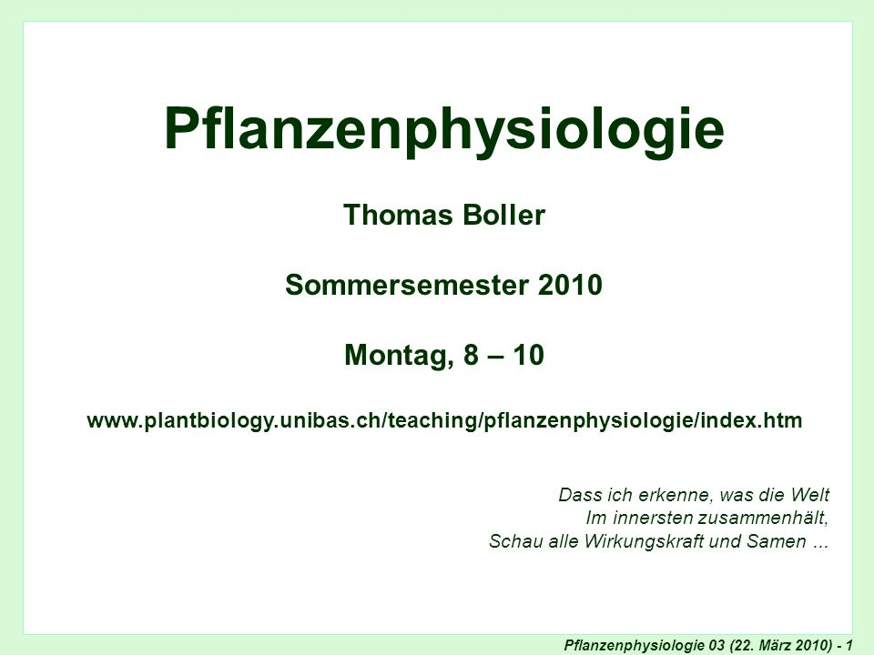 Pflanzenphysiologie Thomas Boller Sommersemester 2010 Montag, 8 – 10