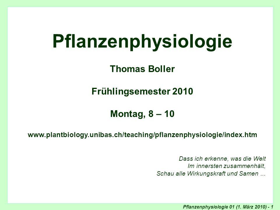Pflanzenphysiologie Thomas Boller Frühlingsemester 2010 Montag, 8 – 10