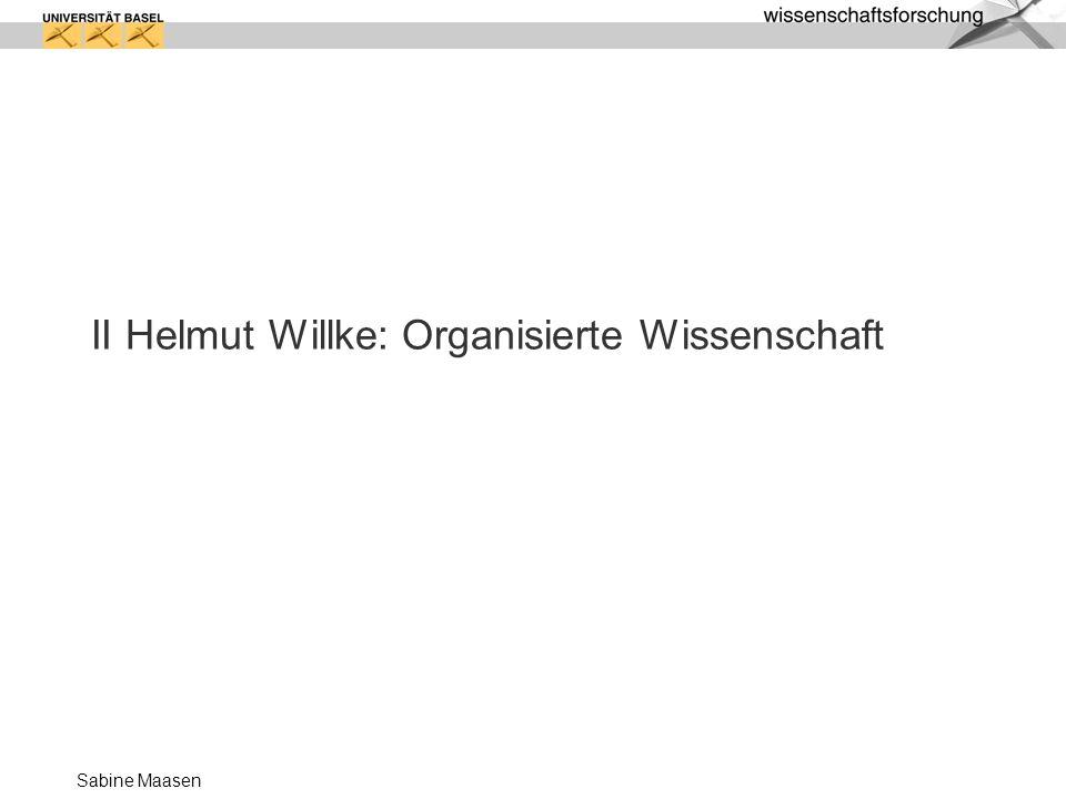 II Helmut Willke: Organisierte Wissenschaft