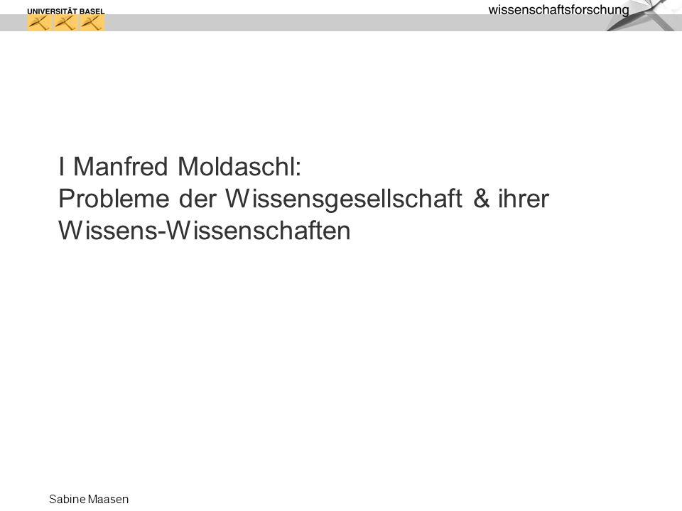 I Manfred Moldaschl: Probleme der Wissensgesellschaft & ihrer Wissens-Wissenschaften