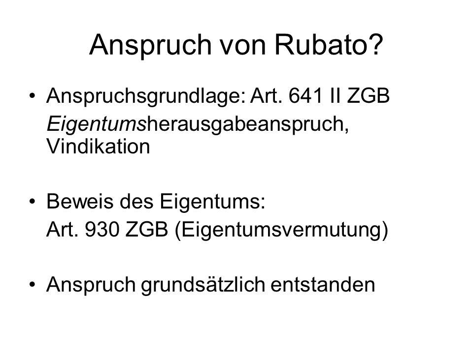 Anspruch von Rubato Anspruchsgrundlage: Art. 641 II ZGB