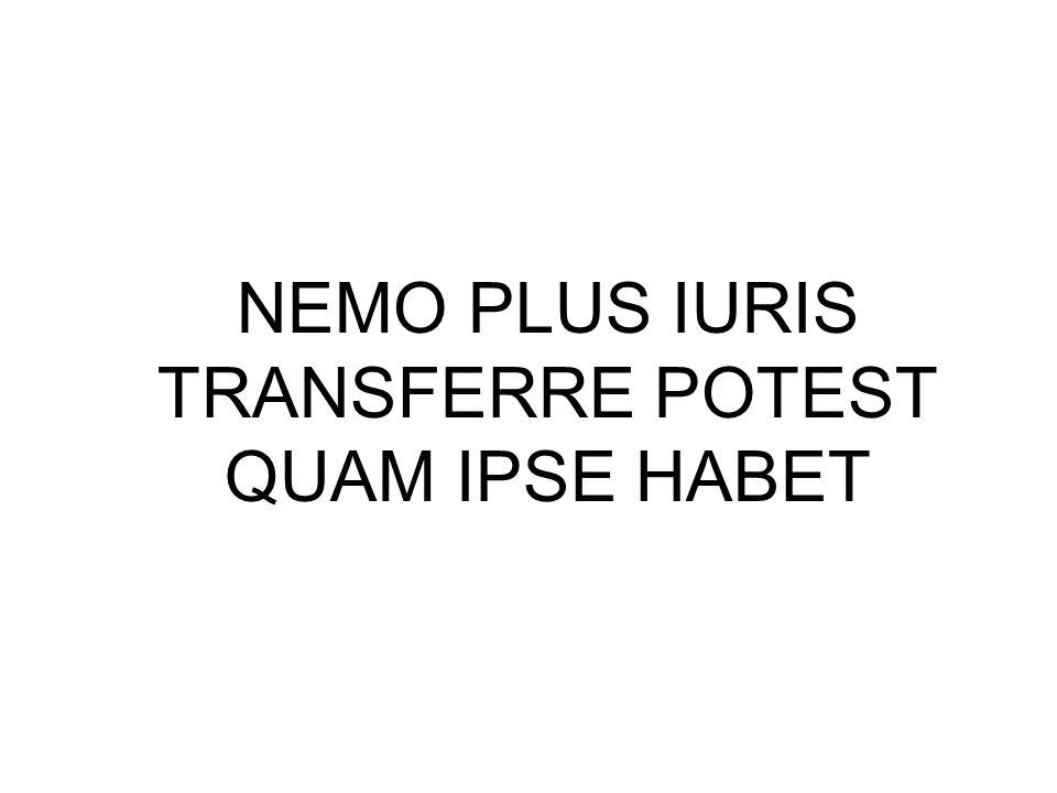 NEMO PLUS IURIS TRANSFERRE POTEST QUAM IPSE HABET