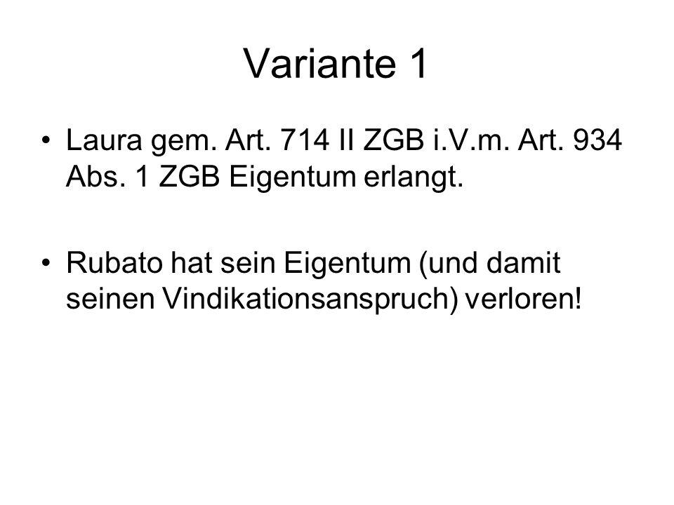 Variante 1 Laura gem. Art. 714 II ZGB i.V.m. Art. 934 Abs. 1 ZGB Eigentum erlangt.
