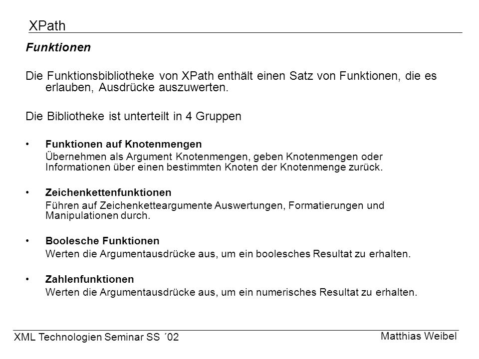XPath Funktionen. Die Funktionsbibliotheke von XPath enthält einen Satz von Funktionen, die es erlauben, Ausdrücke auszuwerten.