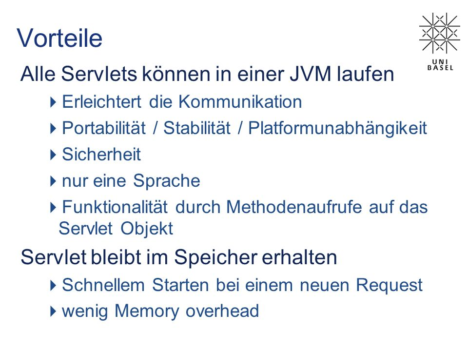 Vorteile Alle Servlets können in einer JVM laufen