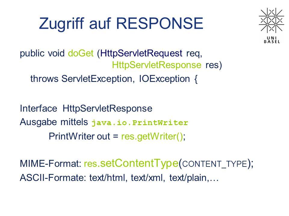 Zugriff auf RESPONSE public void doGet (HttpServletRequest req, HttpServletResponse res)