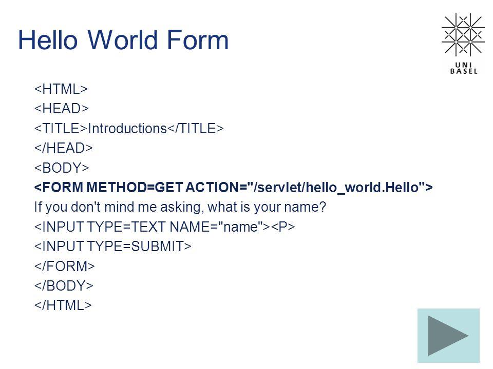 Hello World Form <HTML> <HEAD>