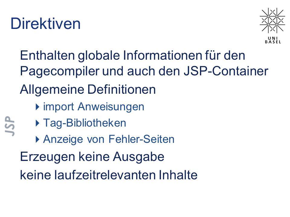 Direktiven Enthalten globale Informationen für den Pagecompiler und auch den JSP-Container. Allgemeine Definitionen.