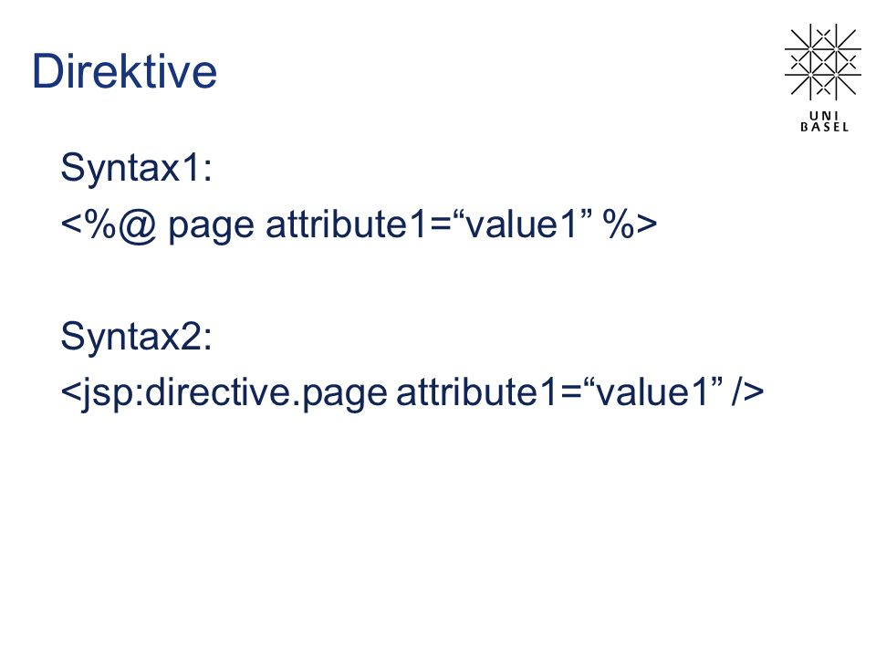 Direktive Syntax1: <%@ page attribute1= value1 %> Syntax2: