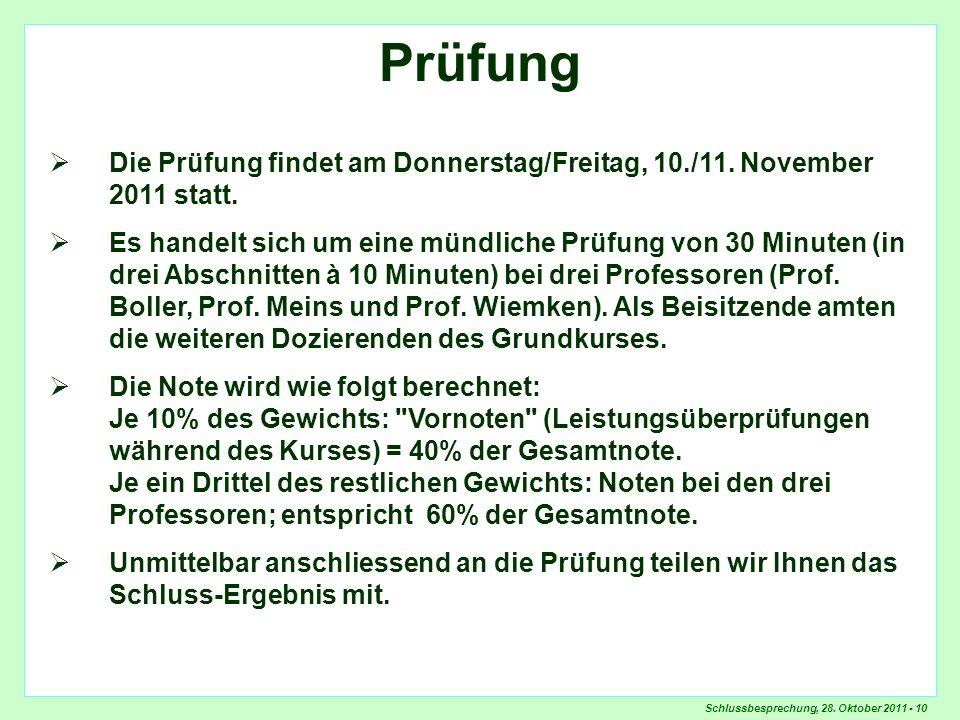 Prüfung Prüfung. Die Prüfung findet am Donnerstag/Freitag, 10./11. November 2011 statt.
