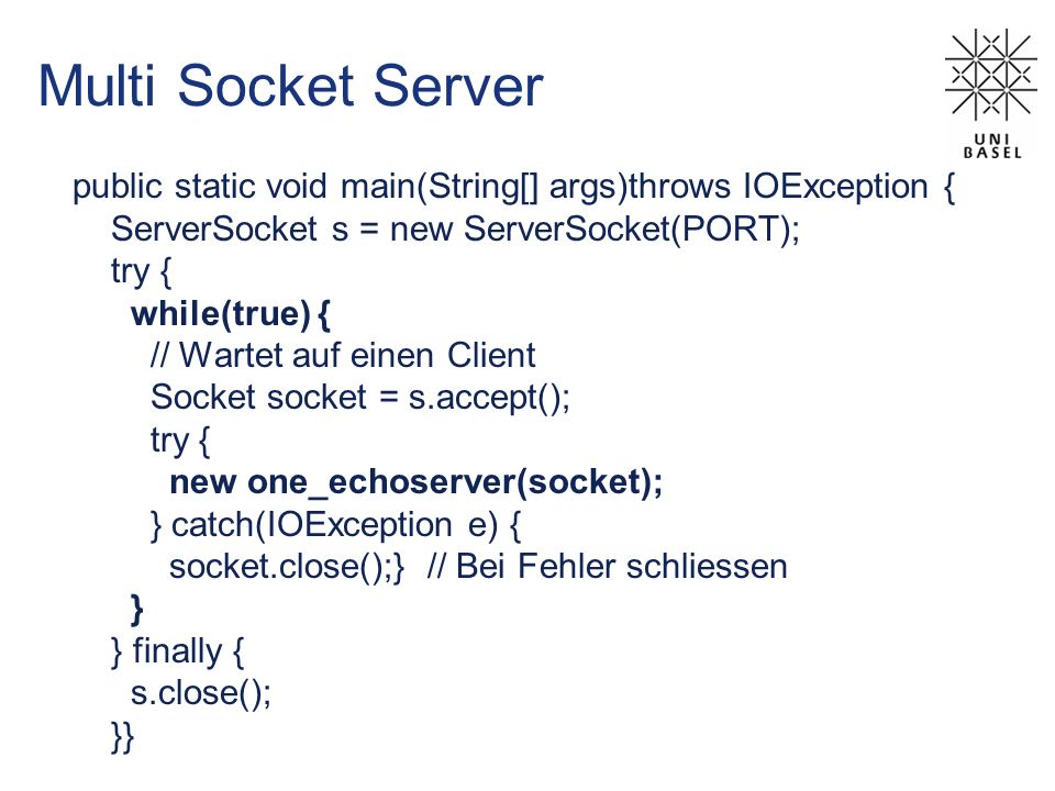 Multi Socket Server public static void main(String[] args)throws IOException { ServerSocket s = new ServerSocket(PORT);