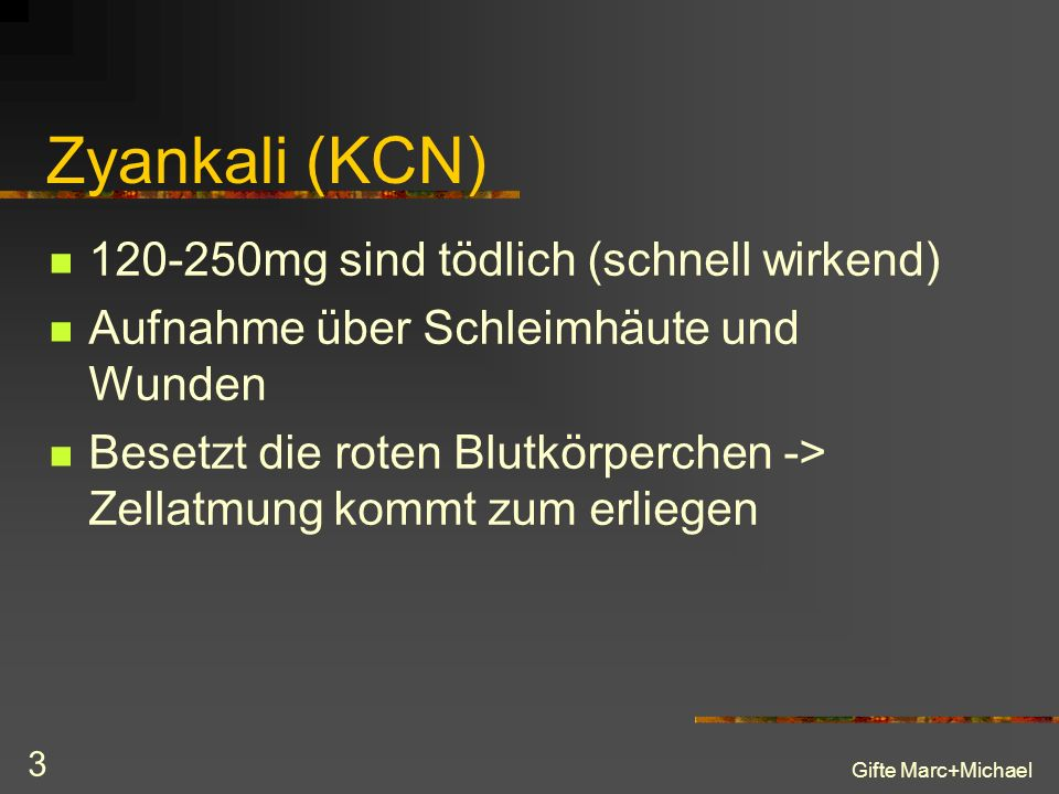 Zyankali (KCN) 120-250mg sind tödlich (schnell wirkend)
