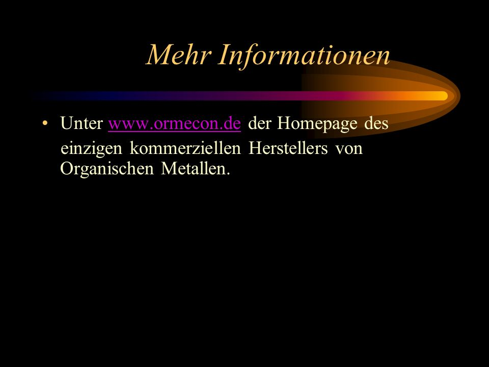 Mehr Informationen Unter www.ormecon.de der Homepage des