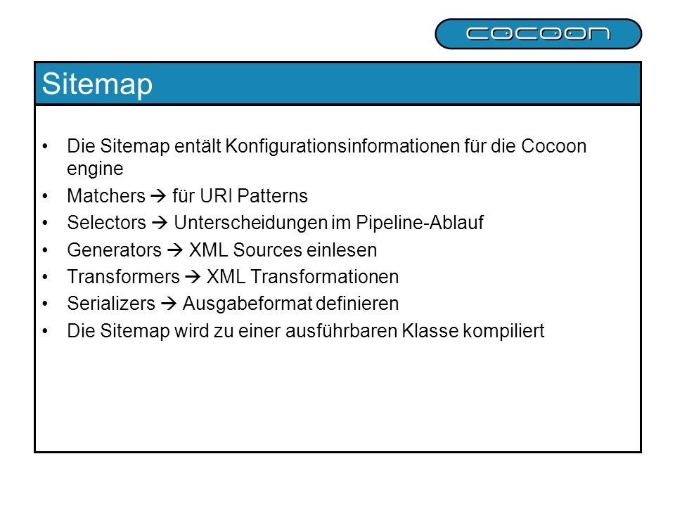 Sitemap Die Sitemap entält Konfigurationsinformationen für die Cocoon engine. Matchers  für URI Patterns.