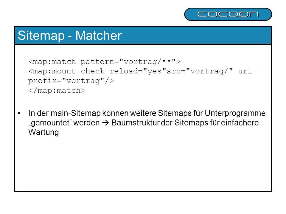 Sitemap - Matcher <map:match pattern= vortrag/** > <map:mount check-reload= yes src= vortrag/ uri-prefix= vortrag /> </map:match>