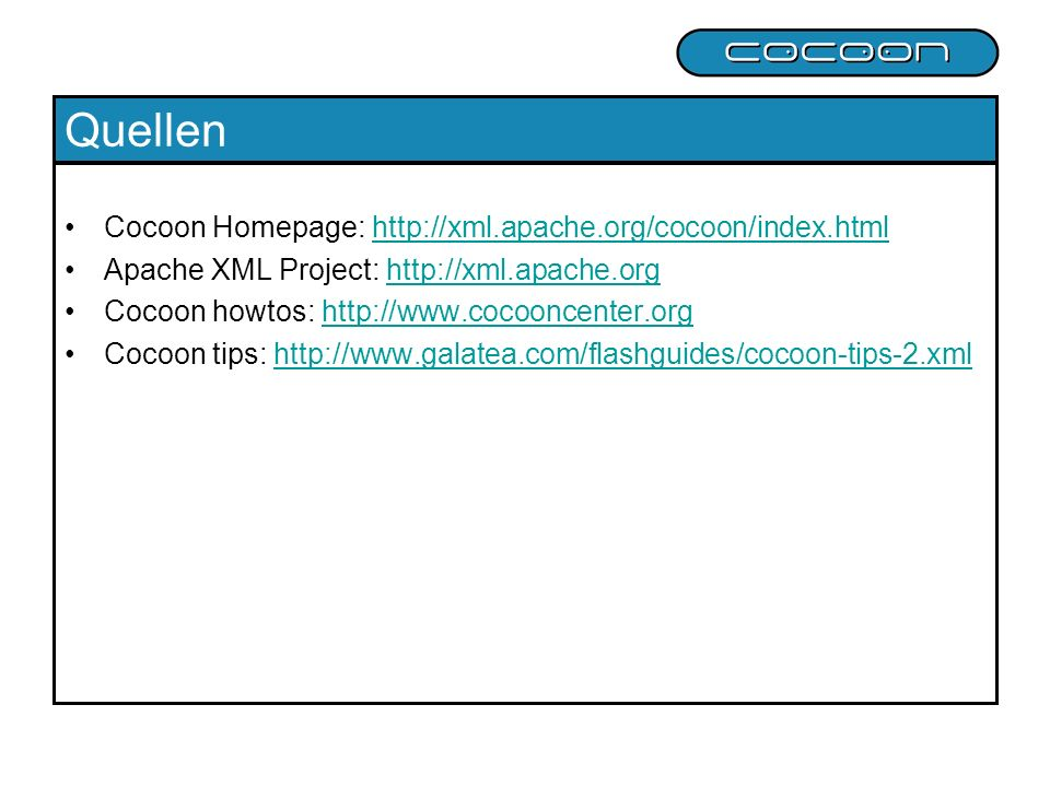 Quellen Cocoon Homepage: http://xml.apache.org/cocoon/index.html