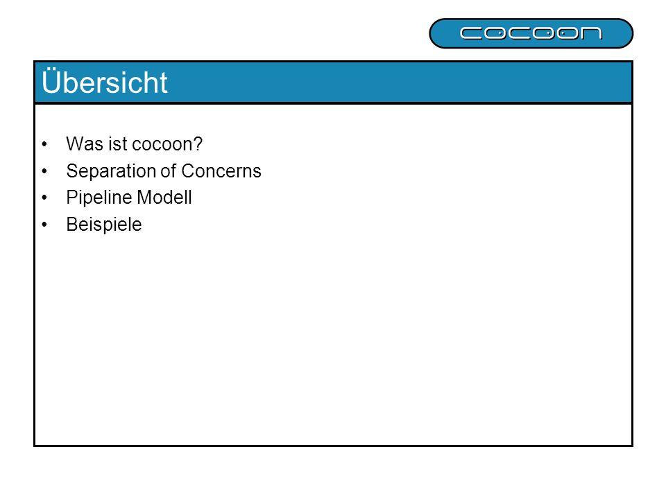 Übersicht Was ist cocoon Separation of Concerns Pipeline Modell