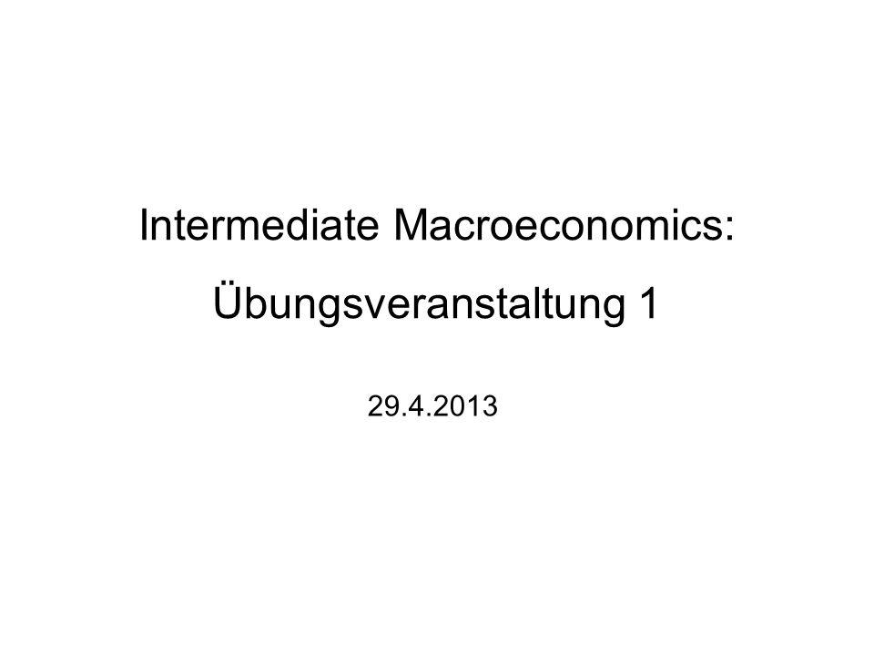 Intermediate Macroeconomics: Übungsveranstaltung 1