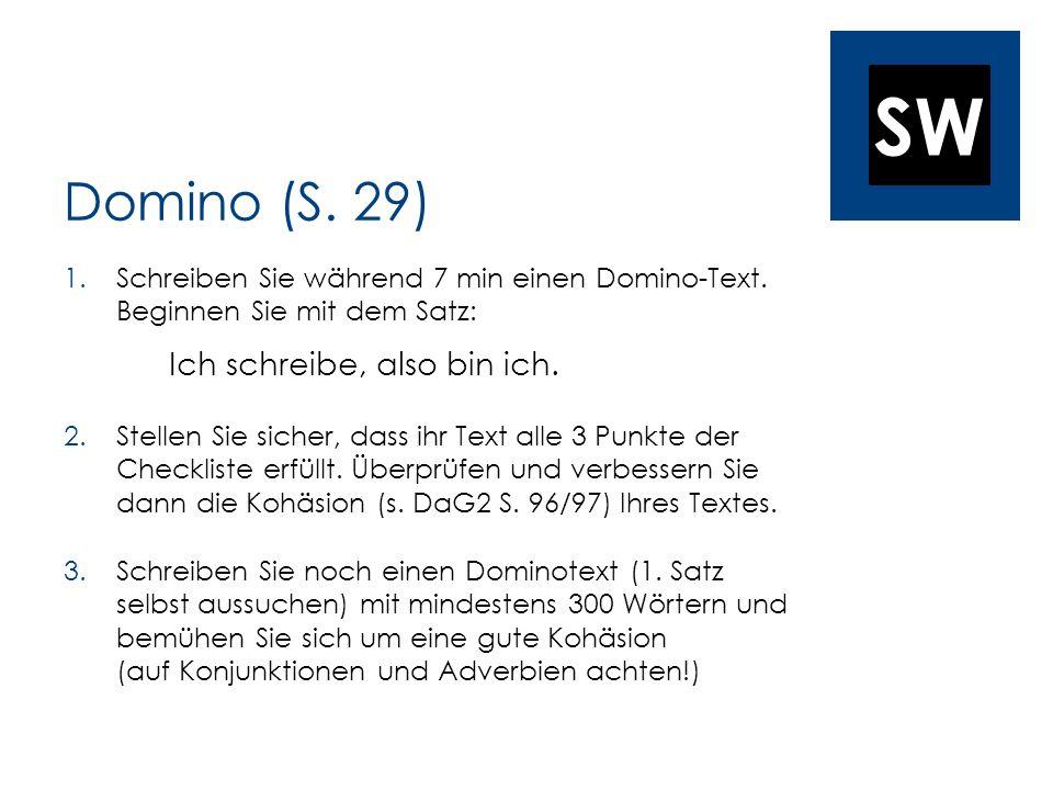 Domino (S. 29)Schreiben Sie während 7 min einen Domino-Text. Beginnen Sie mit dem Satz: Ich schreibe, also bin ich.