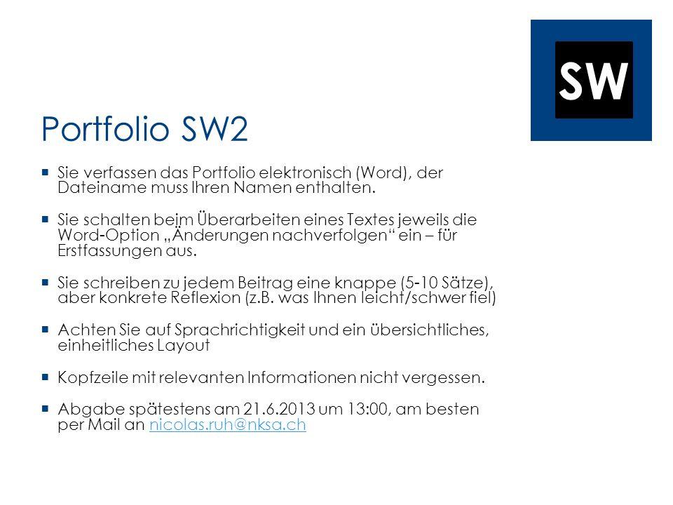 Portfolio SW2 Sie verfassen das Portfolio elektronisch (Word), der Dateiname muss Ihren Namen enthalten.
