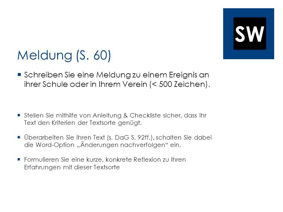 Meldung (S. 60)Schreiben Sie eine Meldung zu einem Ereignis an ihrer Schule oder in Ihrem Verein (< 500 Zeichen).