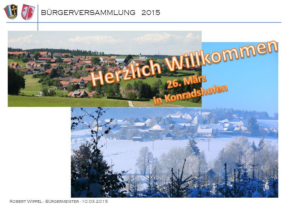 Herzlich Willkommen 26. März in Konradshofen BÜRGERVERSAMMLUNG 2015