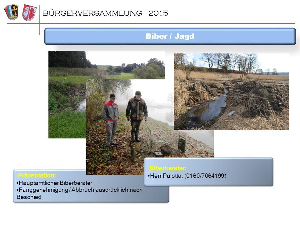 BÜRGERVERSAMMLUNG 2015 Biber / Jagd Biberberater: Präventation: