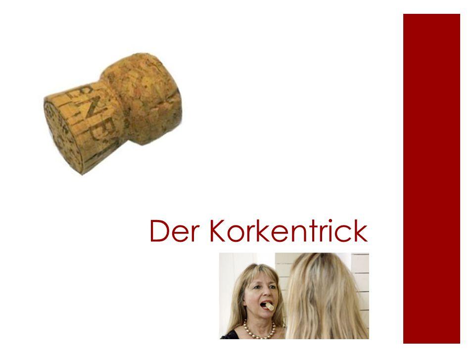 Der Korkentrick Beim Sprechen Korken/Stift o.ä. zwischen den Zähnen halten – ca. 2 min, danach ist die Aussprache deutlicher (geht wirklich !)