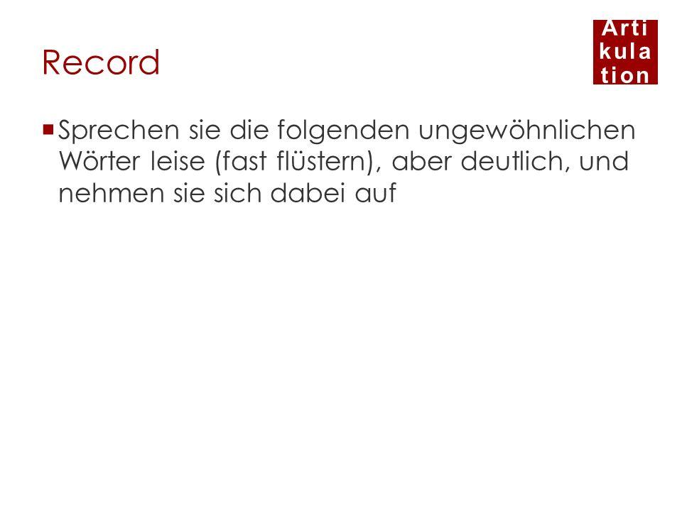 Record Sprechen sie die folgenden ungewöhnlichen Wörter leise (fast flüstern), aber deutlich, und nehmen sie sich dabei auf.