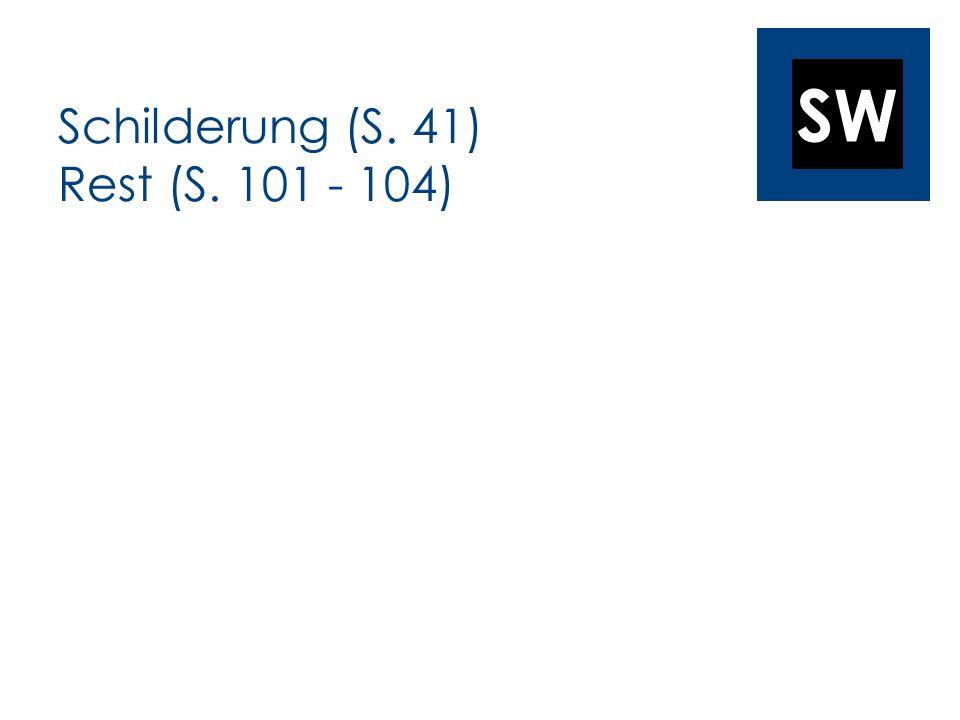 Schilderung (S. 41) Rest (S. 101 - 104)