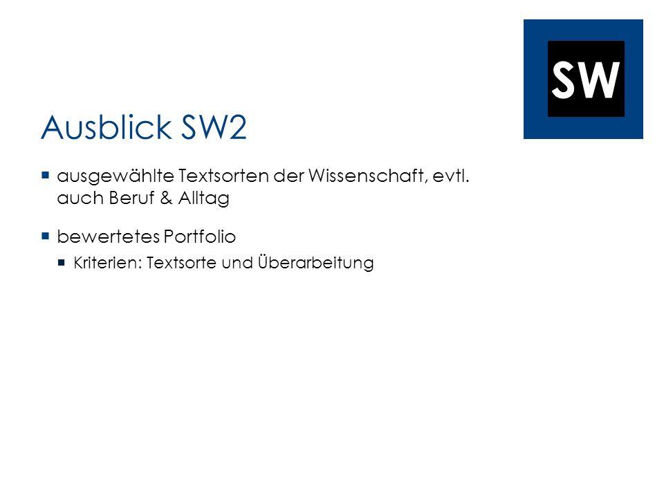 Ausblick SW2 ausgewählte Textsorten der Wissenschaft, evtl. auch Beruf & Alltag. bewertetes Portfolio.