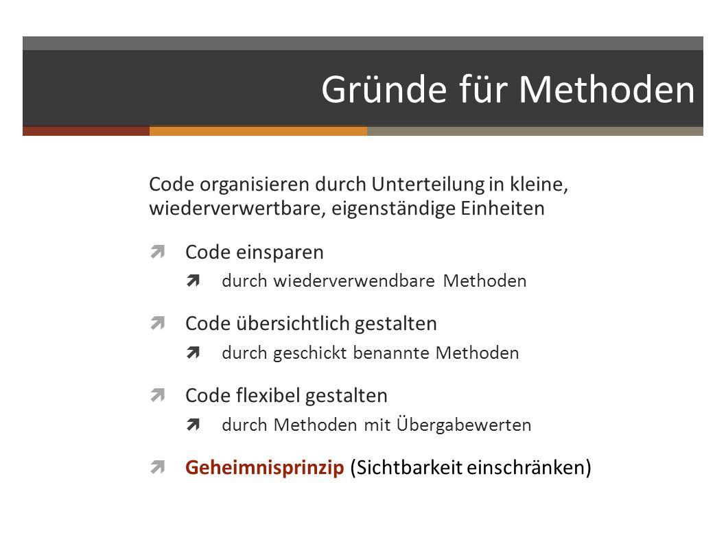 Gründe für Methoden Code organisieren durch Unterteilung in kleine, wiederverwertbare, eigenständige Einheiten.