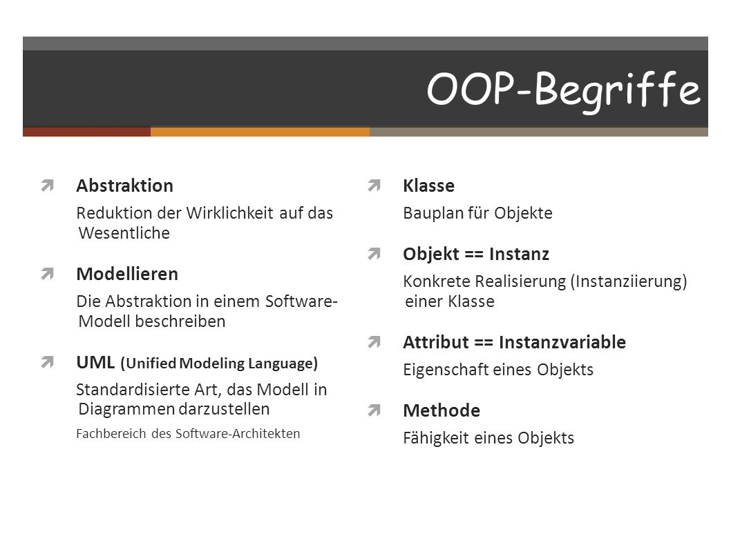 OOP-Begriffe Abstraktion Klasse Objekt == Instanz Modellieren