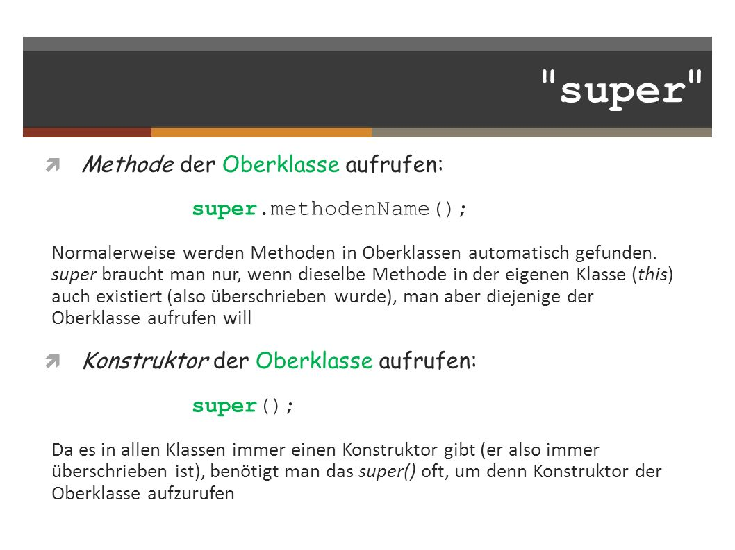 super Methode der Oberklasse aufrufen: super.methodenName();