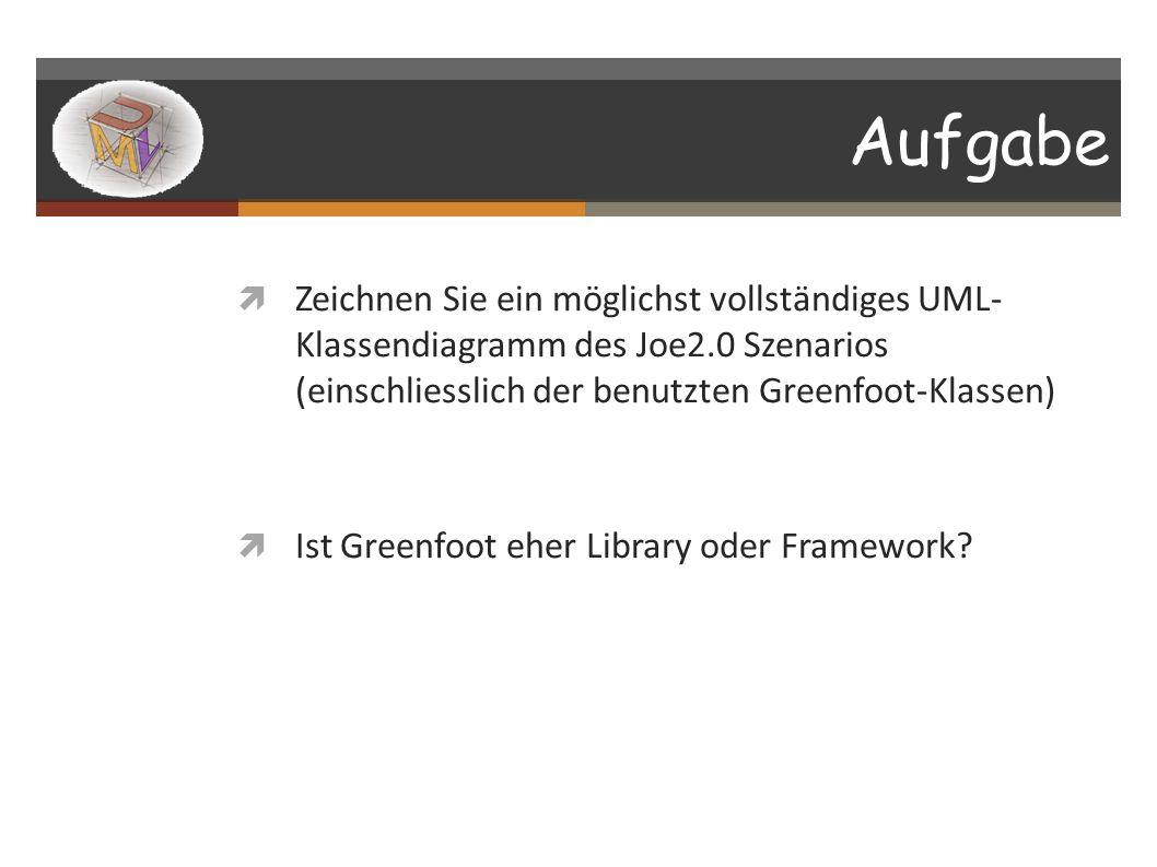 Aufgabe Zeichnen Sie ein möglichst vollständiges UML- Klassendiagramm des Joe2.0 Szenarios (einschliesslich der benutzten Greenfoot-Klassen)