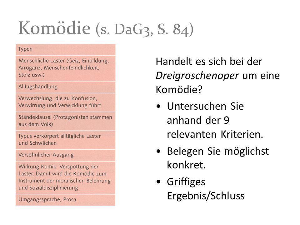 Komödie (s. DaG3, S. 84) Handelt es sich bei der Dreigroschenoper um eine Komödie Untersuchen Sie anhand der 9 relevanten Kriterien.
