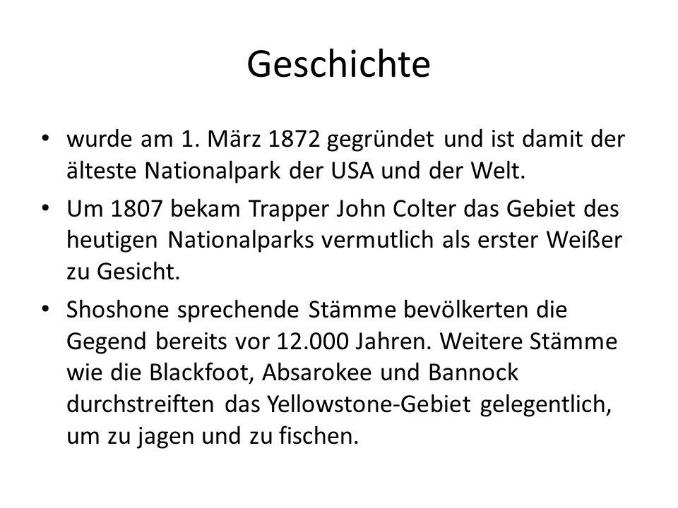 Geschichte wurde am 1. März 1872 gegründet und ist damit der älteste Nationalpark der USA und der Welt.