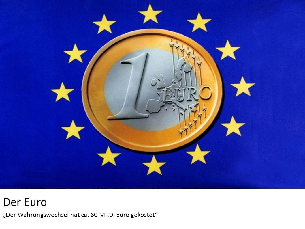 """Der Euro """"Der Währungswechsel hat ca. 60 MRD. Euro gekostet"""