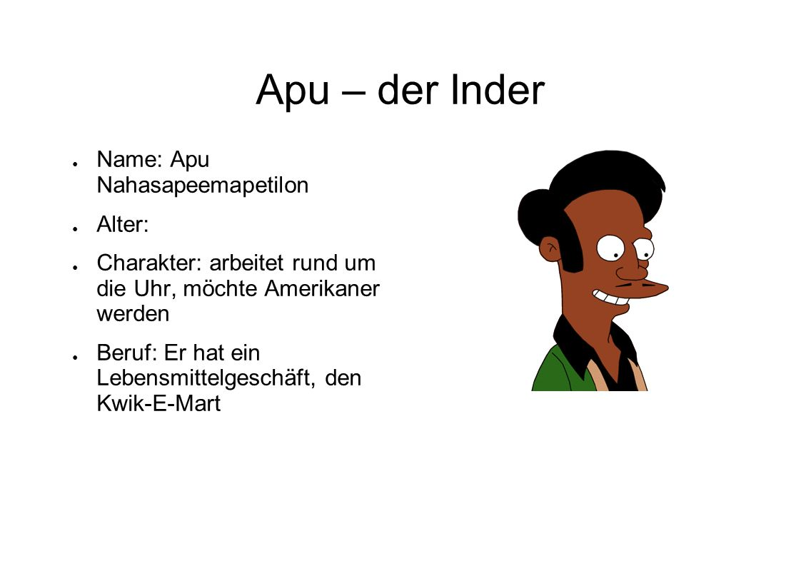 Apu – der Inder Name: Apu Nahasapeemapetilon Alter: