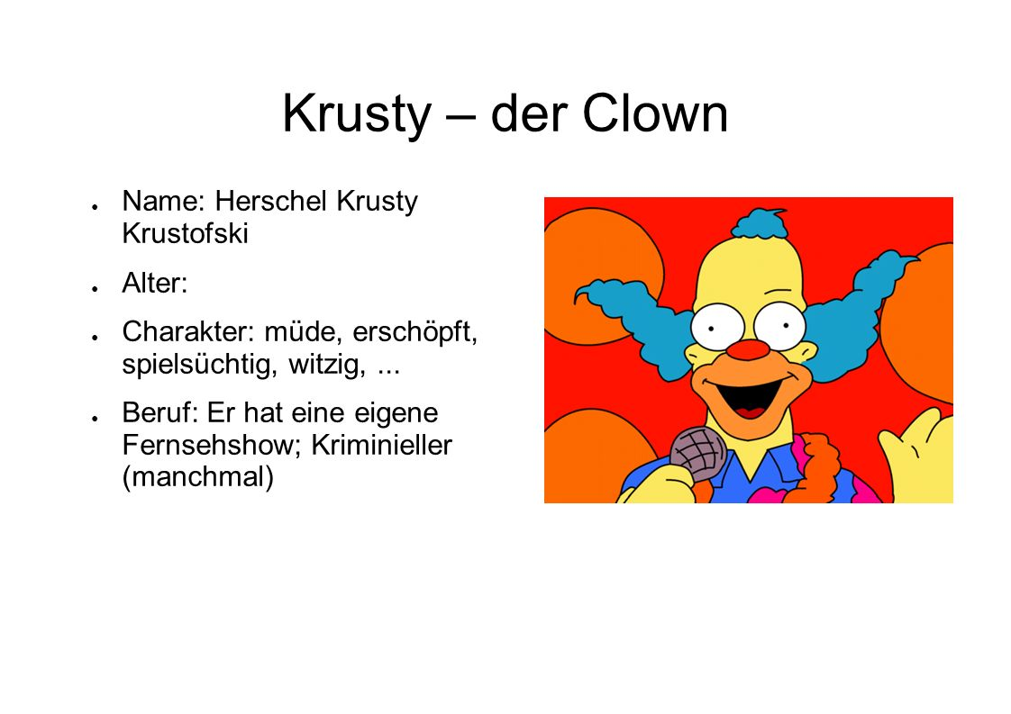 Krusty – der Clown Name: Herschel Krusty Krustofski Alter: