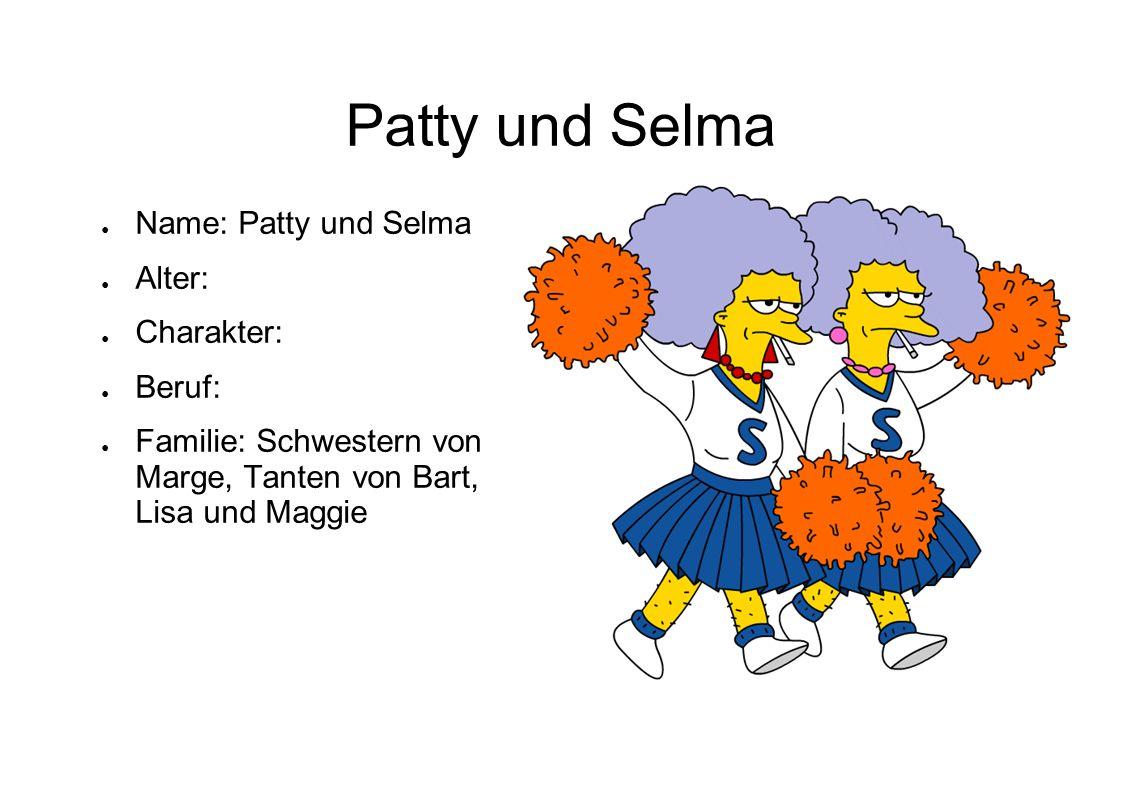 Patty und Selma Name: Patty und Selma Alter: Charakter: Beruf: