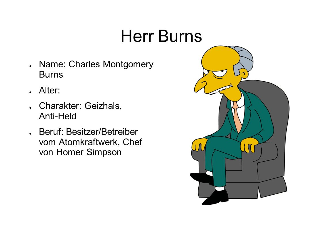 Herr Burns Name: Charles Montgomery Burns Alter: