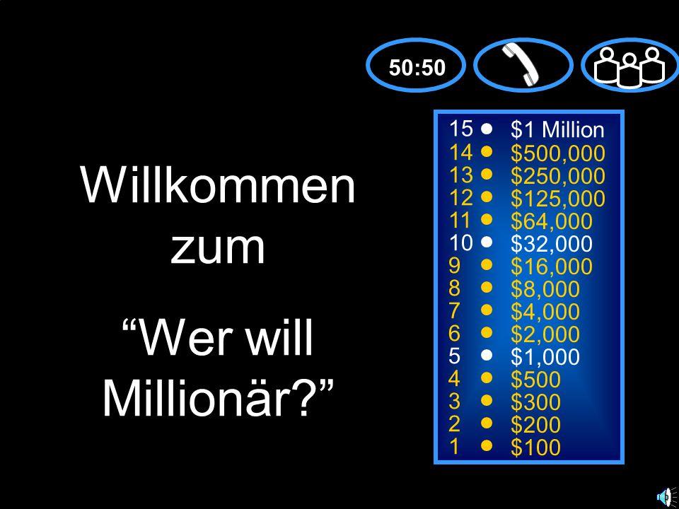 Willkommen zum Wer will Millionär 50:50 15 $1 Million 14 $500,000