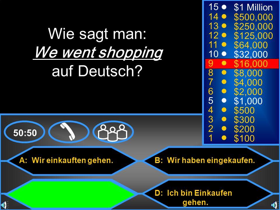 Wie sagt man: We went shopping auf Deutsch 15 $1 Million 14 $500,000