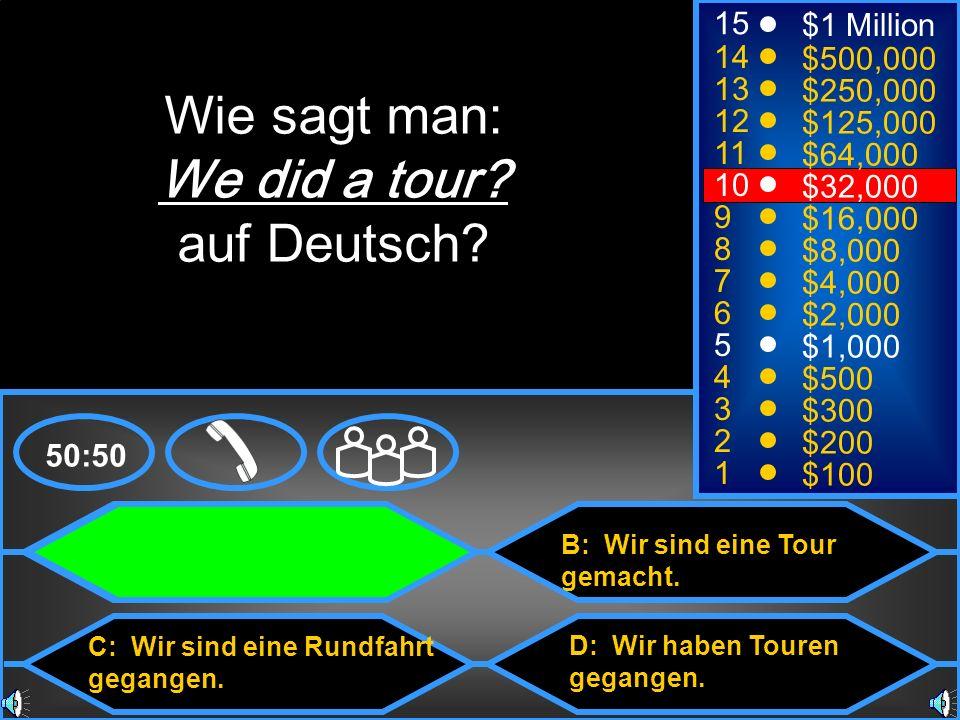 Wie sagt man: We did a tour auf Deutsch 15 $1 Million 14 $500,000 13