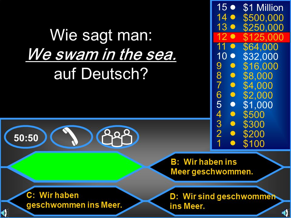 Wie sagt man: We swam in the sea. auf Deutsch 15 $1 Million 14