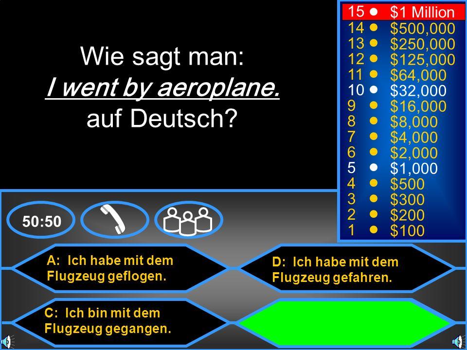Wie sagt man: I went by aeroplane. auf Deutsch 15 $1 Million 14