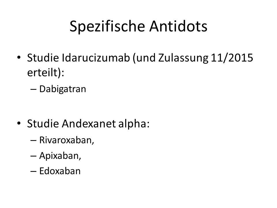 Spezifische Antidots Studie Idarucizumab (und Zulassung 11/2015 erteilt): Dabigatran. Studie Andexanet alpha: