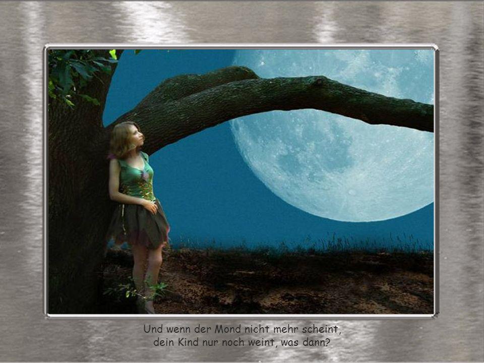 Und wenn der Mond nicht mehr scheint,